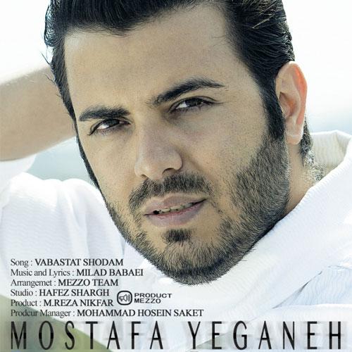 Mostafa Yeganeh Vabastat Shodam