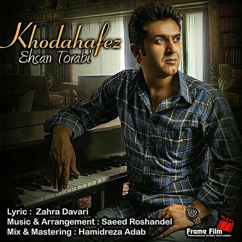 Ehsan Torabi Khodahafez - دانلود آهنگ جدید احسان ترابی به نام خداحافظ