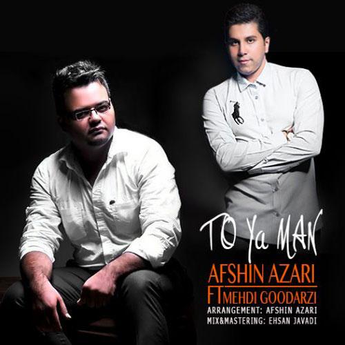 Afshin Azari Ft Mehdi Goodarzi To Ya Man