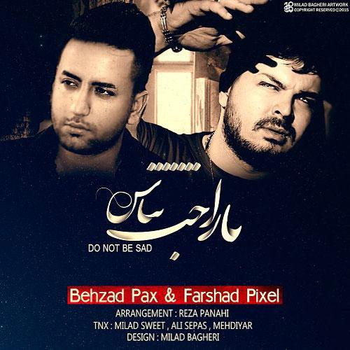 Behzad Pax Farshad Pixel Narahat Nabash - دانلود آهنگ جدید بهزاد پکس و فرشاد پیکسل به نام ناراحت نباش