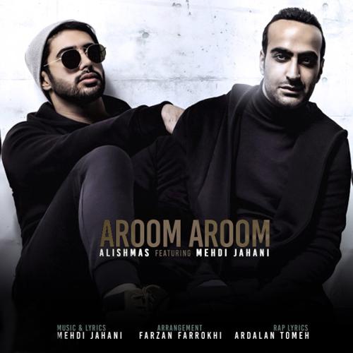 Alishmas Ft Mehdi Jahani Aroom Aroom