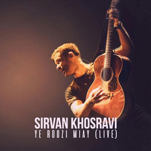 Sirvan Khosravi Ye Roozi Miay Live