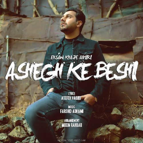 Ehsan Khajeh Amiri Ashegh Ke Beshi Video