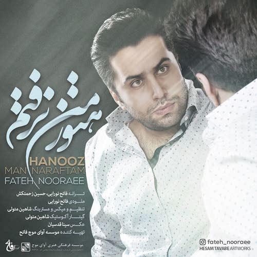 Fateh Nooraee Hanooz Man Naraftam