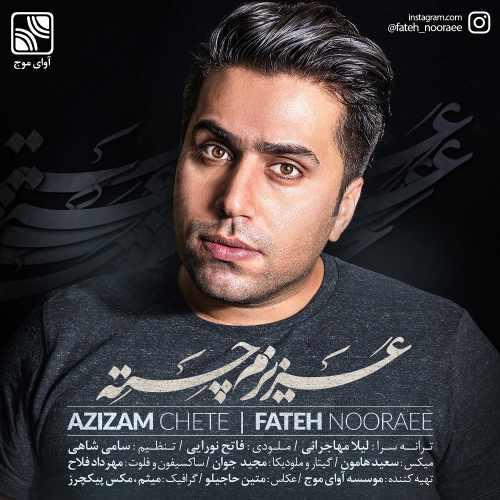 Fateh Nooraee Azizam Chete