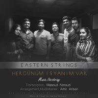 Eastren Strings – Hergunum Isyanim Var